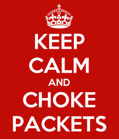 Poster: KEEP CALM AND CHOKE PACKETS