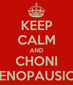 Poster: KEEP CALM AND CHONI MENOPAUSICA