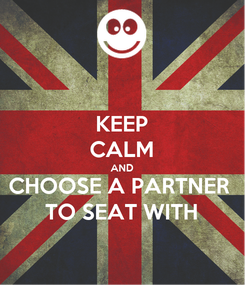 Poster: KEEP CALM AND CHOOSE A PARTNER  TO SEAT WITH