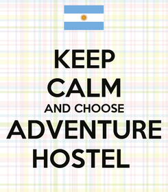 Poster: KEEP CALM AND CHOOSE ADVENTURE HOSTEL