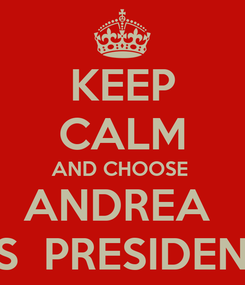 Poster: KEEP CALM AND CHOOSE  ANDREA  AS  PRESIDENT