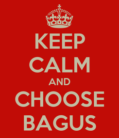 Poster: KEEP CALM AND CHOOSE BAGUS