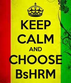 Poster: KEEP CALM AND CHOOSE BsHRM