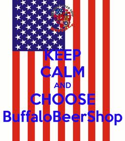 Poster: KEEP CALM AND CHOOSE BuffaloBeerShop