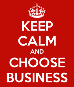 Poster: KEEP CALM AND CHOOSE BUSINESS