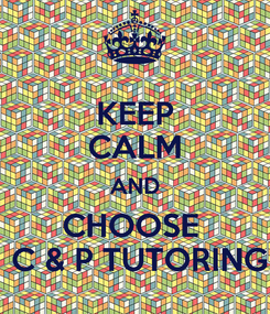 Poster: KEEP CALM AND CHOOSE   C & P TUTORING