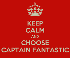 Poster: KEEP CALM AND CHOOSE CAPTAIN FANTASTIC