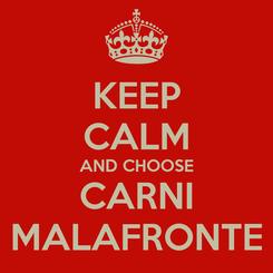 Poster: KEEP CALM AND CHOOSE CARNI MALAFRONTE