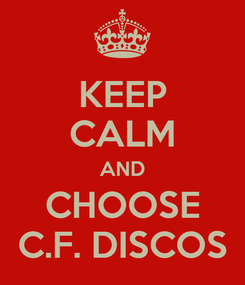Poster: KEEP CALM AND CHOOSE C.F. DISCOS