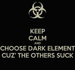 Poster: KEEP CALM AND CHOOSE DARK ELEMENT CUZ' THE OTHERS SUCK