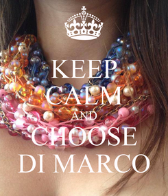 Poster: KEEP CALM AND CHOOSE DI MARCO