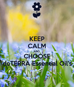Poster: KEEP CALM AND CHOOSE doTERRA Essential Oil's