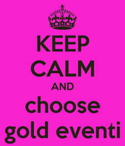 Poster: KEEP CALM AND choose gold eventi
