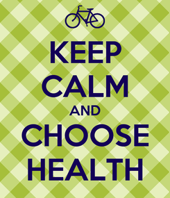 Poster: KEEP CALM AND CHOOSE HEALTH