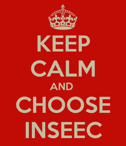 Poster: KEEP CALM AND  CHOOSE INSEEC