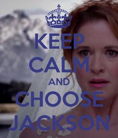 Poster: KEEP CALM AND CHOOSE JACKSON