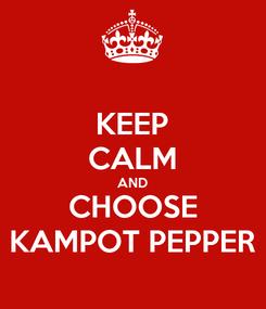 Poster: KEEP CALM AND CHOOSE KAMPOT PEPPER