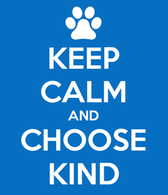 Poster: KEEP CALM AND CHOOSE KIND