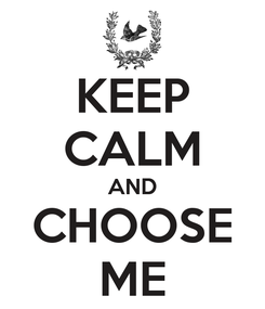 Poster: KEEP CALM AND CHOOSE ME