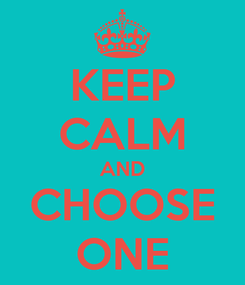 Poster: KEEP CALM AND CHOOSE ONE