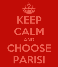 Poster: KEEP CALM AND CHOOSE PARISI