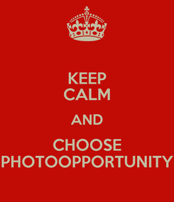 Poster: KEEP CALM AND CHOOSE PHOTOOPPORTUNITY