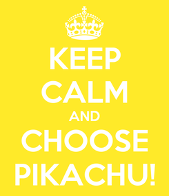 Poster: KEEP CALM AND CHOOSE PIKACHU!