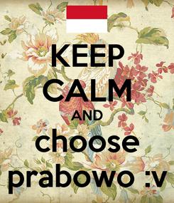 Poster: KEEP CALM AND choose prabowo :v