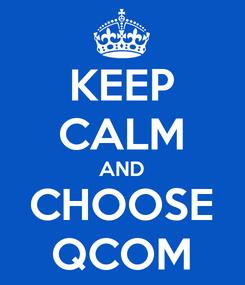 Poster: KEEP CALM AND CHOOSE QCOM