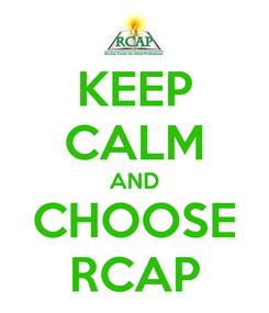 Poster: KEEP CALM AND CHOOSE RCAP