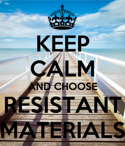 Poster: KEEP CALM AND CHOOSE RESISTANT MATERIALS