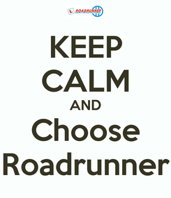 Poster: KEEP CALM AND Choose Roadrunner