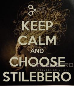Poster: KEEP CALM AND CHOOSE STILEBERO