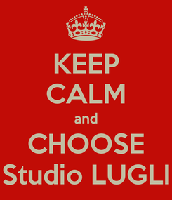 Poster: KEEP CALM and CHOOSE Studio LUGLI