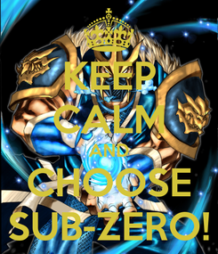 Poster: KEEP CALM AND CHOOSE SUB-ZERO!