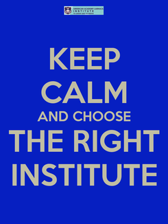 Poster: KEEP CALM AND CHOOSE THE RIGHT INSTITUTE