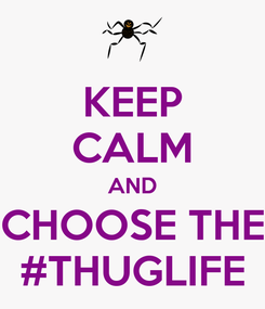 Poster: KEEP CALM AND CHOOSE THE #THUGLIFE