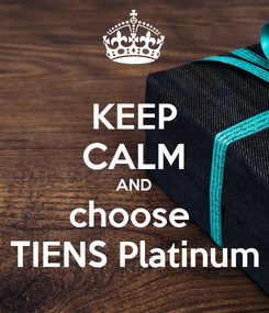 Poster: KEEP CALM AND choose  TIENS Platinum