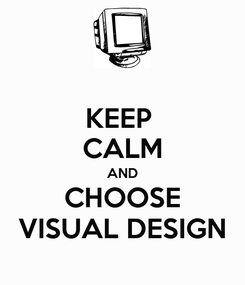 Poster: KEEP  CALM AND CHOOSE VISUAL DESIGN