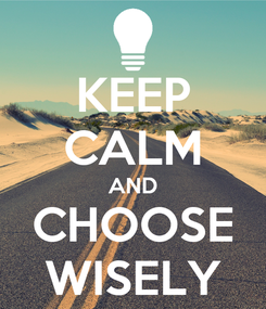Poster: KEEP CALM AND CHOOSE WISELY
