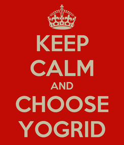 Poster: KEEP CALM AND CHOOSE YOGRID