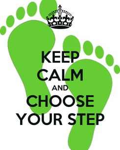 Poster: KEEP CALM AND CHOOSE YOUR STEP