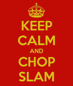 Poster: KEEP CALM AND CHOP SLAM