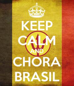 Poster: KEEP CALM AND CHORA BRASIL