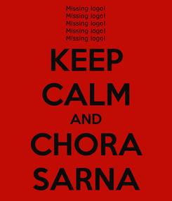 Poster: KEEP CALM AND CHORA SARNA
