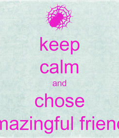 Poster: keep calm and chose amazingful friends