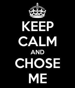 Poster: KEEP CALM AND CHOSE ME