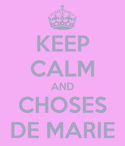 Poster: KEEP CALM AND CHOSES DE MARIE