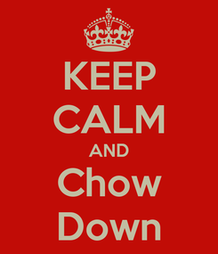Poster: KEEP CALM AND Chow Down