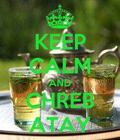 Poster: KEEP CALM AND CHREB ATAY